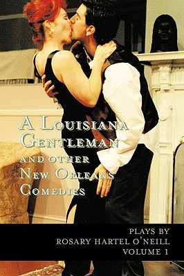 A Louisiana Gentleman and Other New Orleans Comedies By O'Neill, Rosary